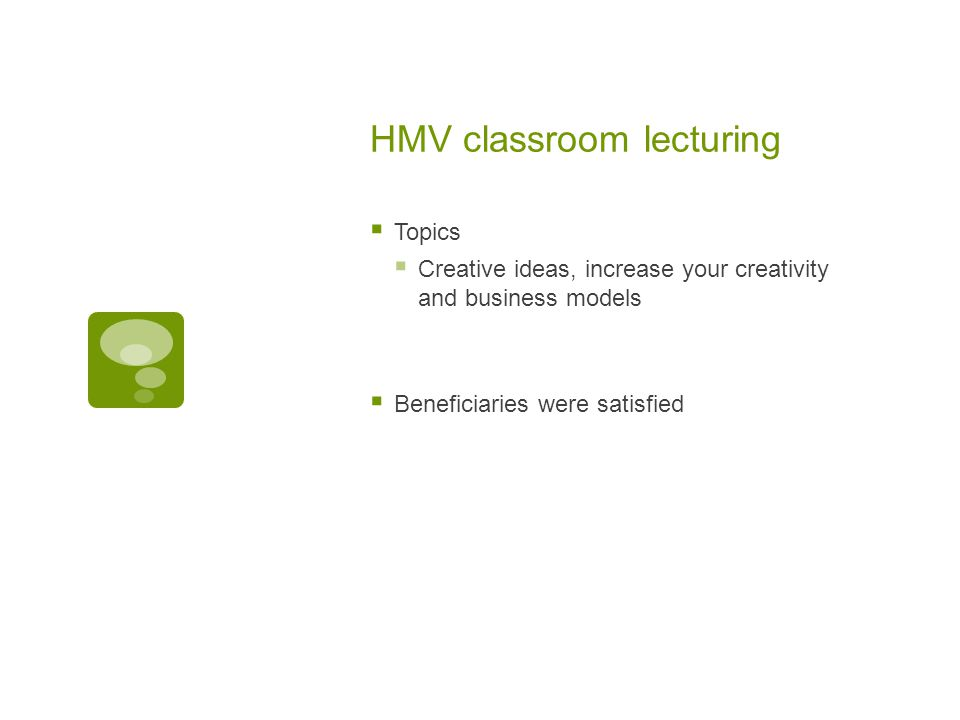 HMV classroom lecturing  Topics  Creative ideas, increase your creativity and business models  Beneficiaries were satisfied