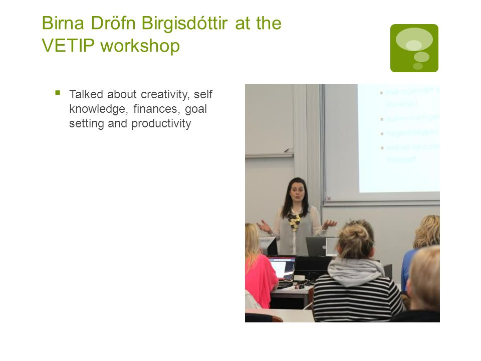 Birna Dröfn Birgisdóttir at the VETIP workshop  Talked about creativity, self knowledge, finances, goal setting and productivity