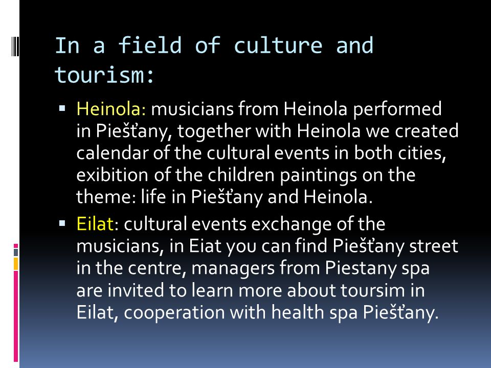 In a field of culture and tourism:  Heinola: musicians from Heinola performed in Piešťany, together with Heinola we created calendar of the cultural