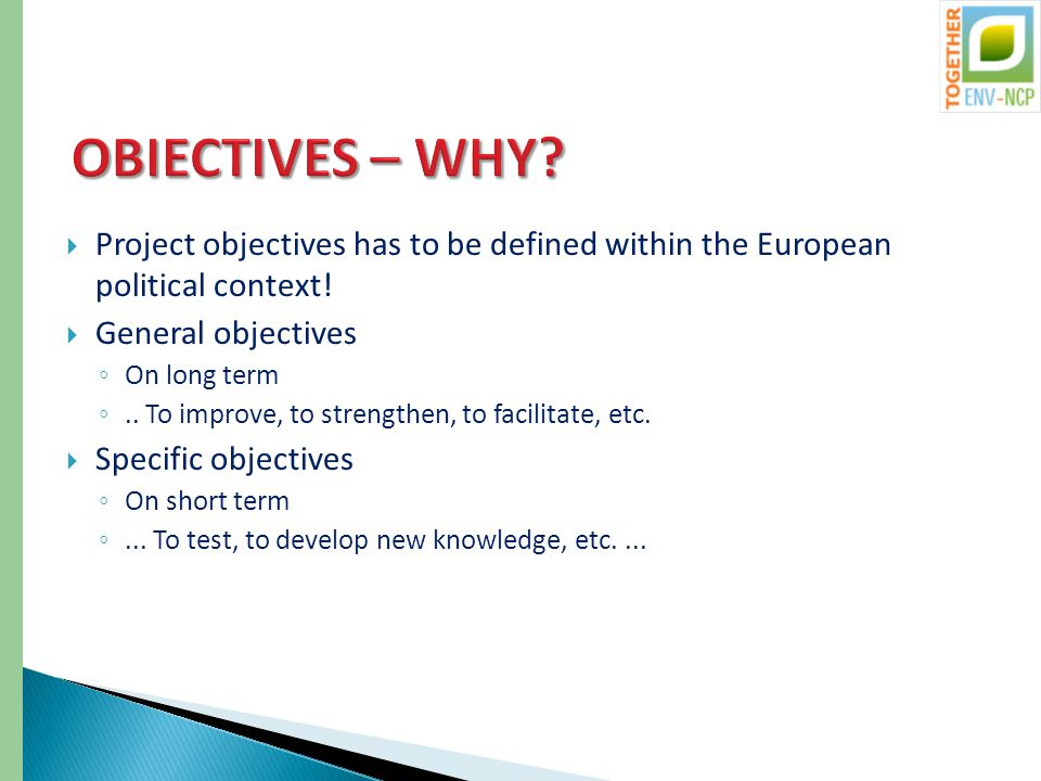 OBIECTIVES – WHY.  Project objectives has to be defined within the European political context.