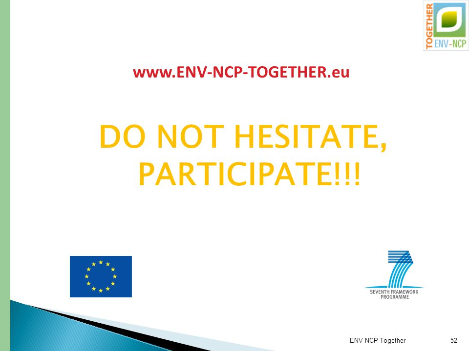 DO NOT HESITATE, PARTICIPATE!!! ENV-NCP-Together52 www.ENV-NCP-TOGETHER.eu