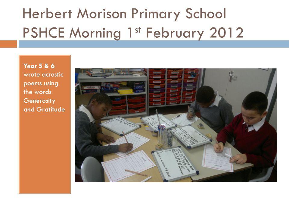 Herbert Morison Primary School PSHCE Morning 1 st February 2012 Whole School Celebration Assembly.