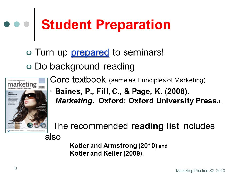 Student Preparation prepared Turn up prepared to seminars! Do background reading Core textbook (same as Principles of Marketing) Baines, P., Fill, C.,