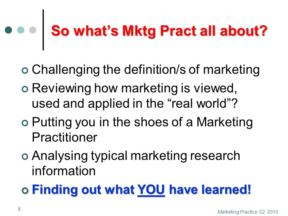 So what's Mktg Pract all about? So what's Mktg Pract all about? Challenging the definition/s of marketing Reviewing how marketing is viewed, used and