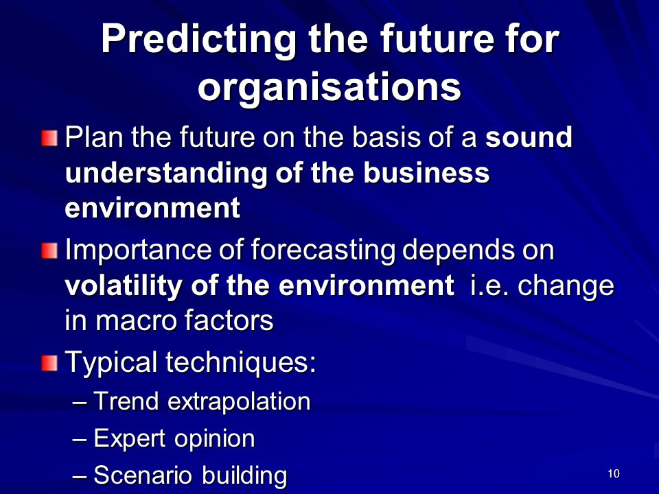 Predicting the future for organisations Plan the future on the basis of a sound understanding of the business environment Importance of forecasting depends on volatility of the environment i.e.