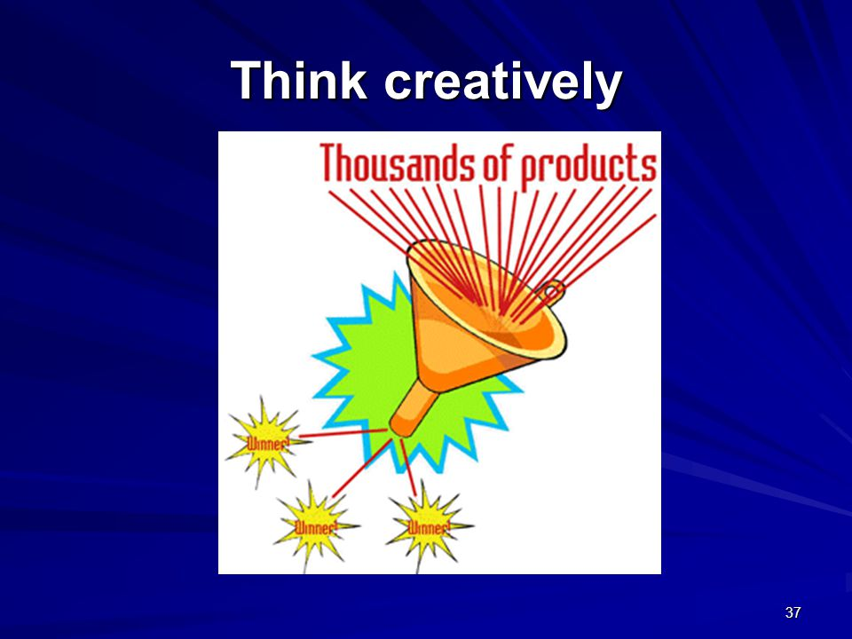 Think creatively 37