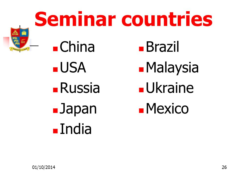 01/10/201426 Seminar countries China USA Russia Japan India Brazil Malaysia Ukraine Mexico