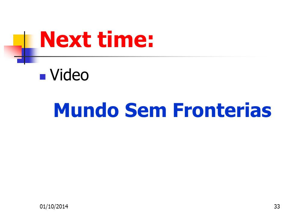 Next time: Video Mundo Sem Fronterias 01/10/201433