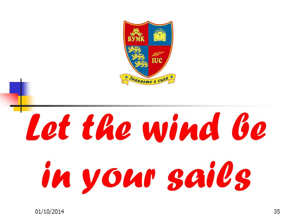 01/10/201435 Let the wind be in your sails