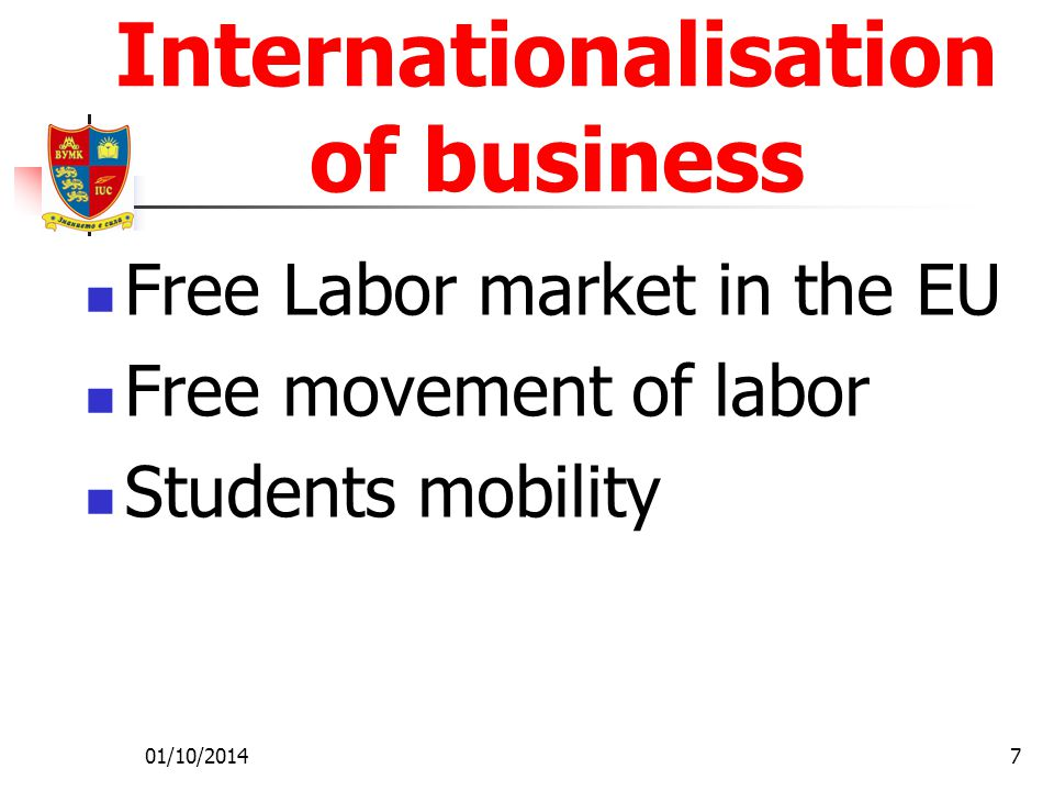01/10/20147 Internationalisation of business Free Labor market in the EU Free movement of labor Students mobility