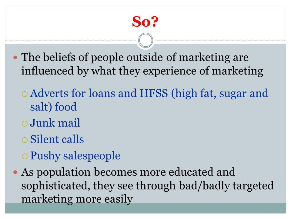 So? The beliefs of people outside of marketing are influenced by what they experience of marketing  Adverts for loans and HFSS (high fat, sugar and s