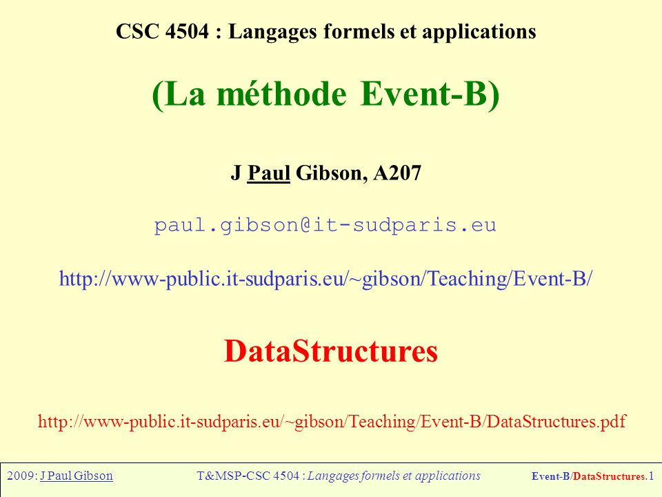 2009: J Paul GibsonT&MSP-CSC 4504 : Langages formels et applications Event-B/DataStructures.2 TO DO : Answer the Questions As Best You Can 1)Stacks 2)Queues Work in groups of 1, 2 or 3 people