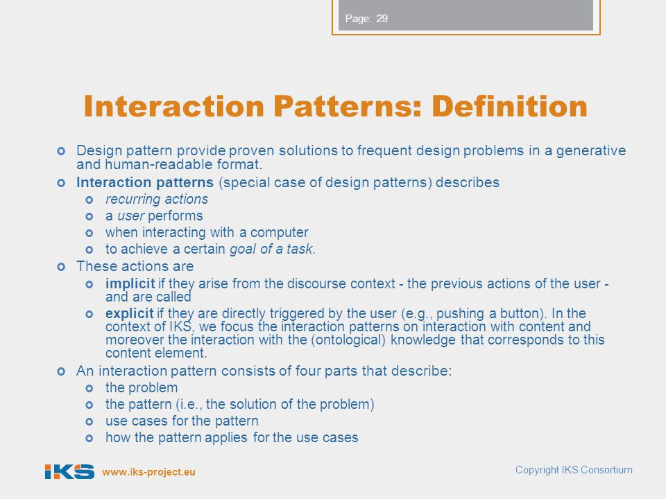 www.iks-project.eu Page: Interaction Patterns: Definition  Design pattern provide proven solutions to frequent design problems in a generative and hu