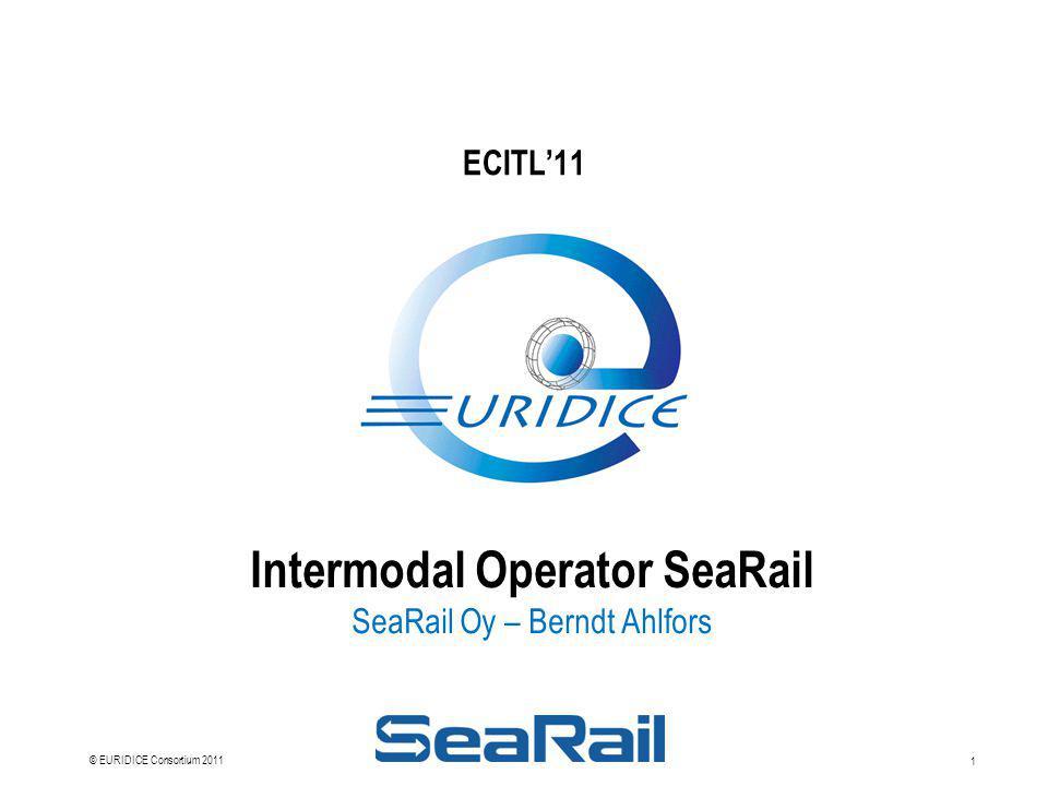 1 © EURIDICE Consortium 2011 Intermodal Operator SeaRail SeaRail Oy – Berndt Ahlfors ECITL'11