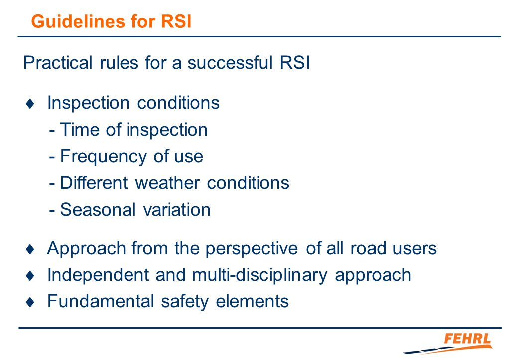 Guidelines for RSI Practical rules for a successful RSI  Inspection conditions - Time of inspection - Frequency of use - Different weather conditions