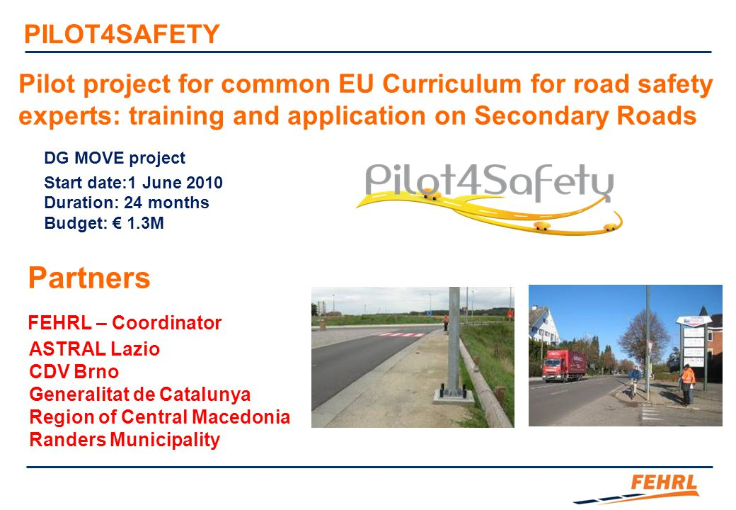 Pilot project for common EU Curriculum for road safety experts: training and application on Secondary Roads DG MOVE project Start date:1 June 2010 Dur