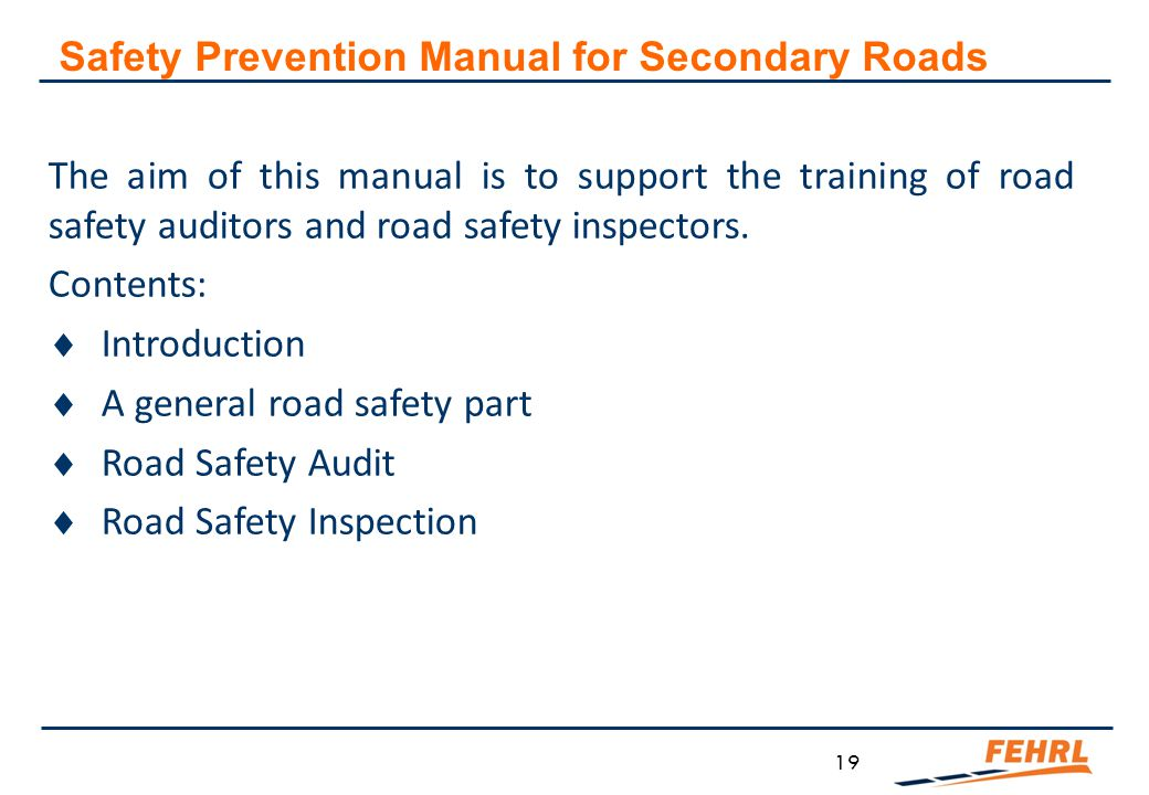 19 The aim of this manual is to support the training of road safety auditors and road safety inspectors. Contents:  Introduction  A general road saf