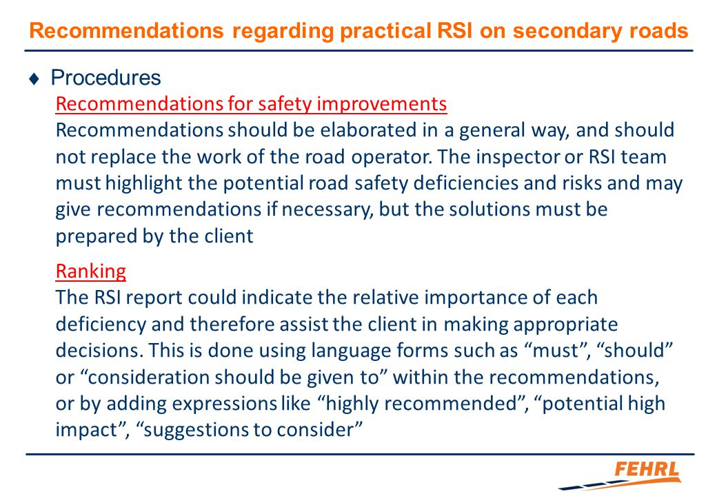 Recommendations regarding practical RSI on secondary roads  Procedures Recommendations for safety improvements Recommendations should be elaborated i
