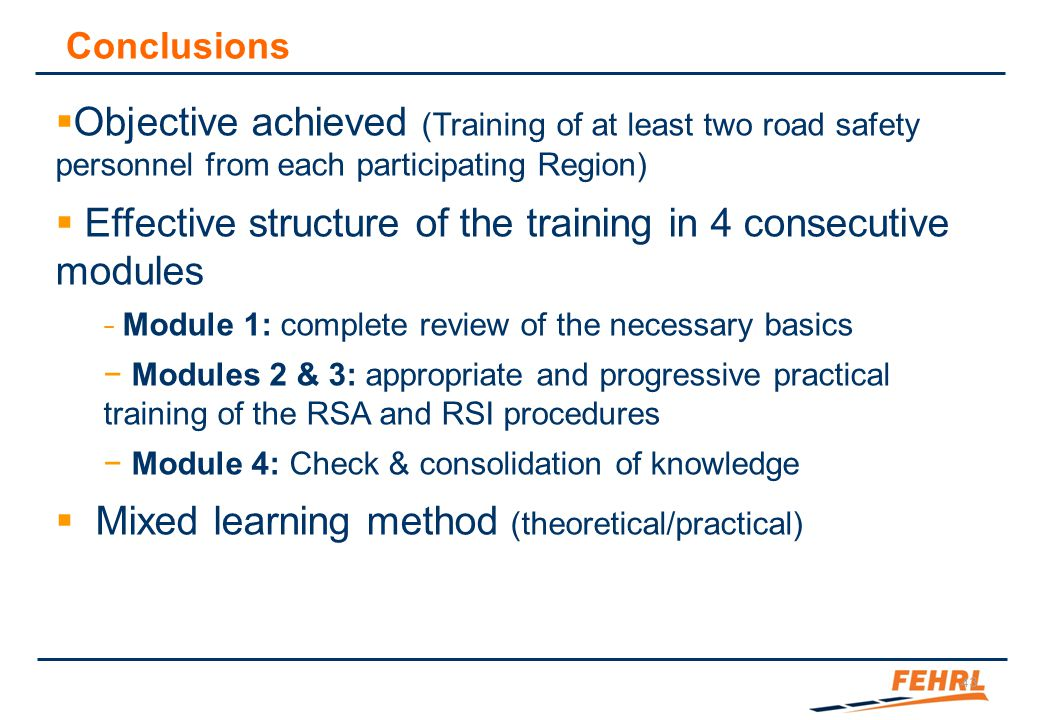 43 Conclusions  Objective achieved (Training of at least two road safety personnel from each participating Region)  Effective structure of the train