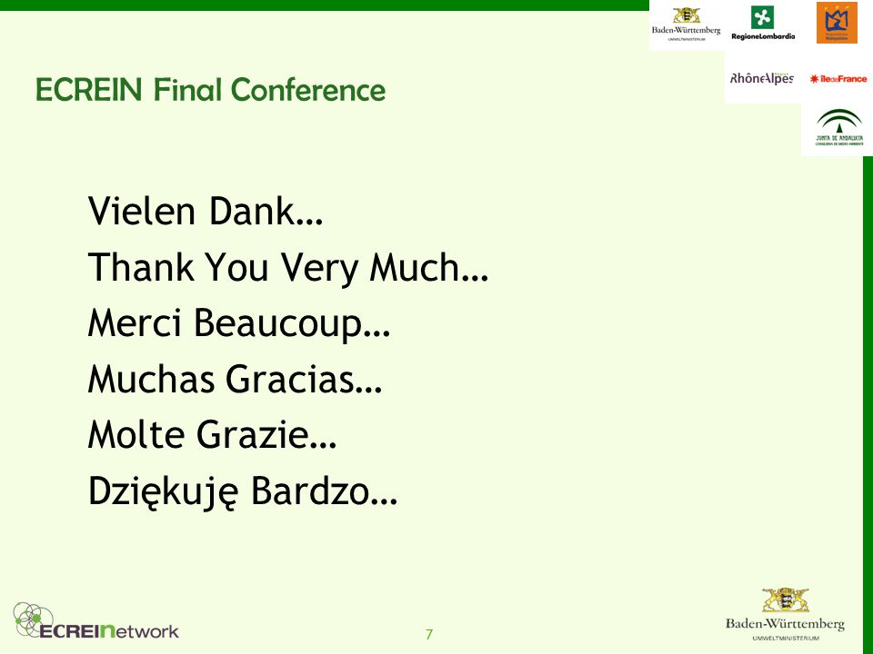 7 ECREIN Final Conference Vielen Dank… Thank You Very Much… Merci Beaucoup… Muchas Gracias… Molte Grazie… Dziękuję Bardzo…