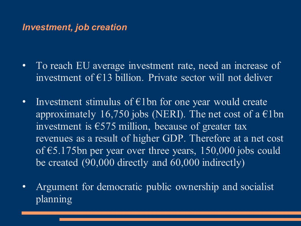 Investment, job creation To reach EU average investment rate, need an increase of investment of €13 billion.