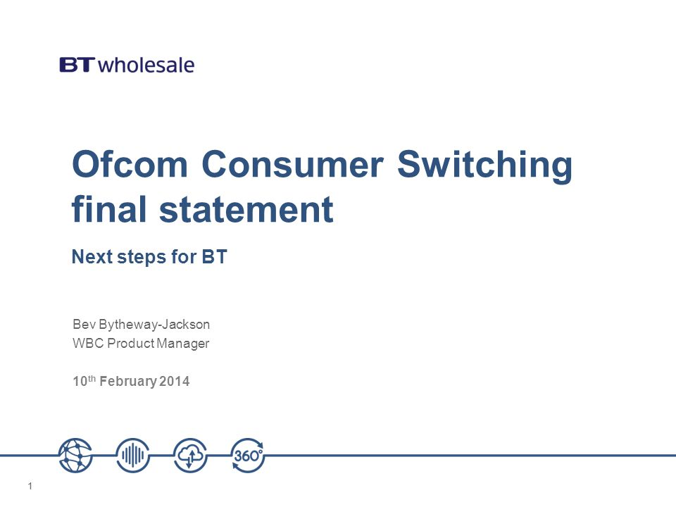 11 Ofcom Consumer Switching final statement Next steps for BT Bev Bytheway-Jackson WBC Product Manager 10 th February 2014