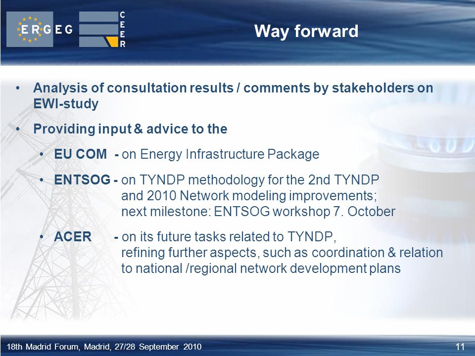 11 18th Madrid Forum, Madrid, 27/28 September 2010 Way forward Analysis of consultation results / comments by stakeholders on EWI-study Providing inpu