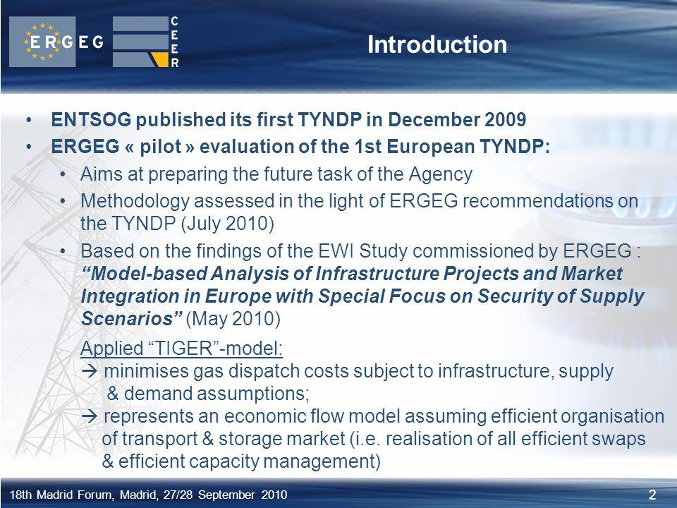 2 18th Madrid Forum, Madrid, 27/28 September 2010 Introduction ENTSOG published its first TYNDP in December 2009 ERGEG « pilot » evaluation of the 1st