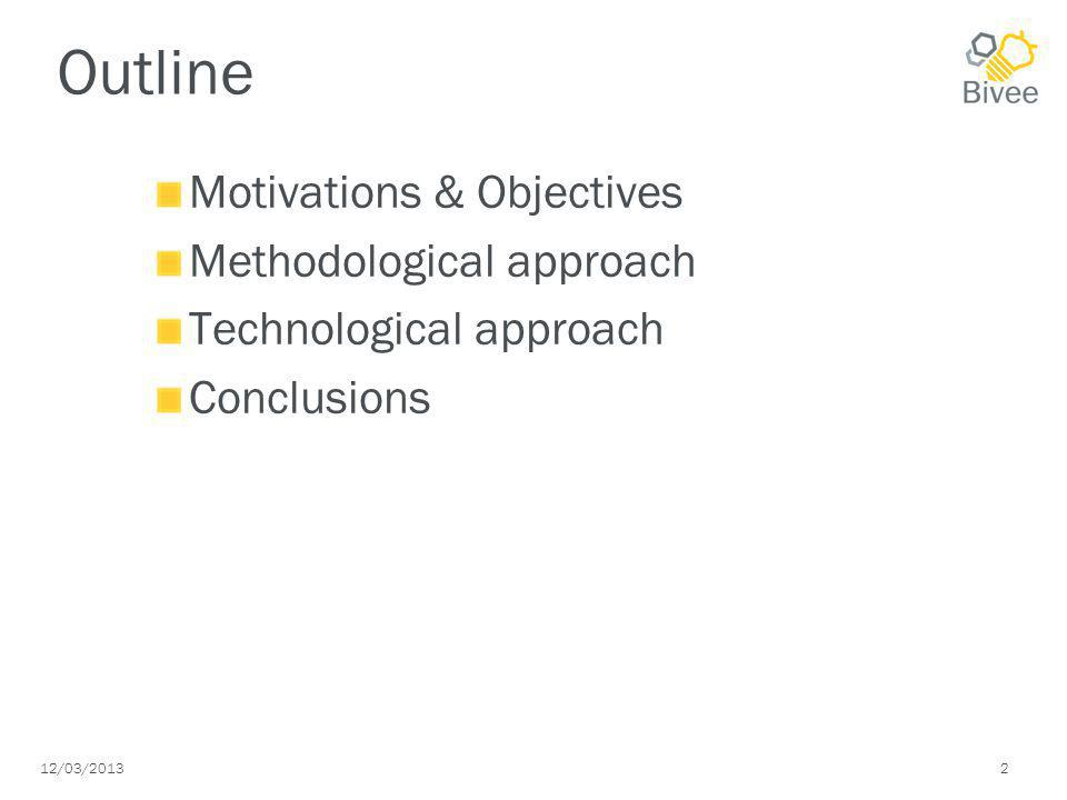12/03/2013 2 Outline Motivations & Objectives Methodological approach Technological approach Conclusions