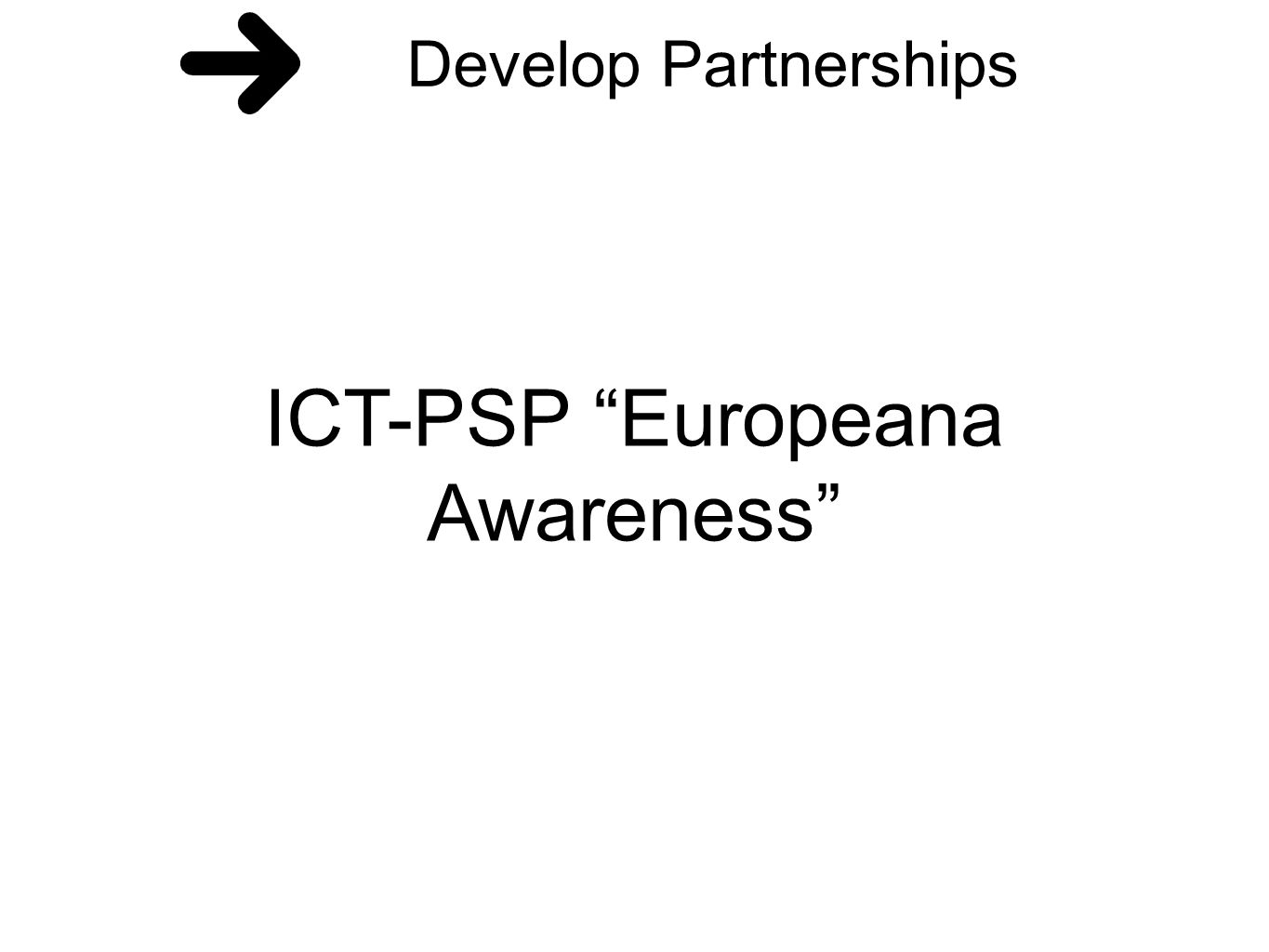 Develop Partnerships ICT-PSP Europeana Awareness