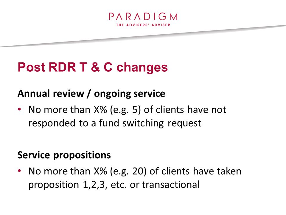 Post RDR T & C changes Annual review / ongoing service No more than X% (e.g.