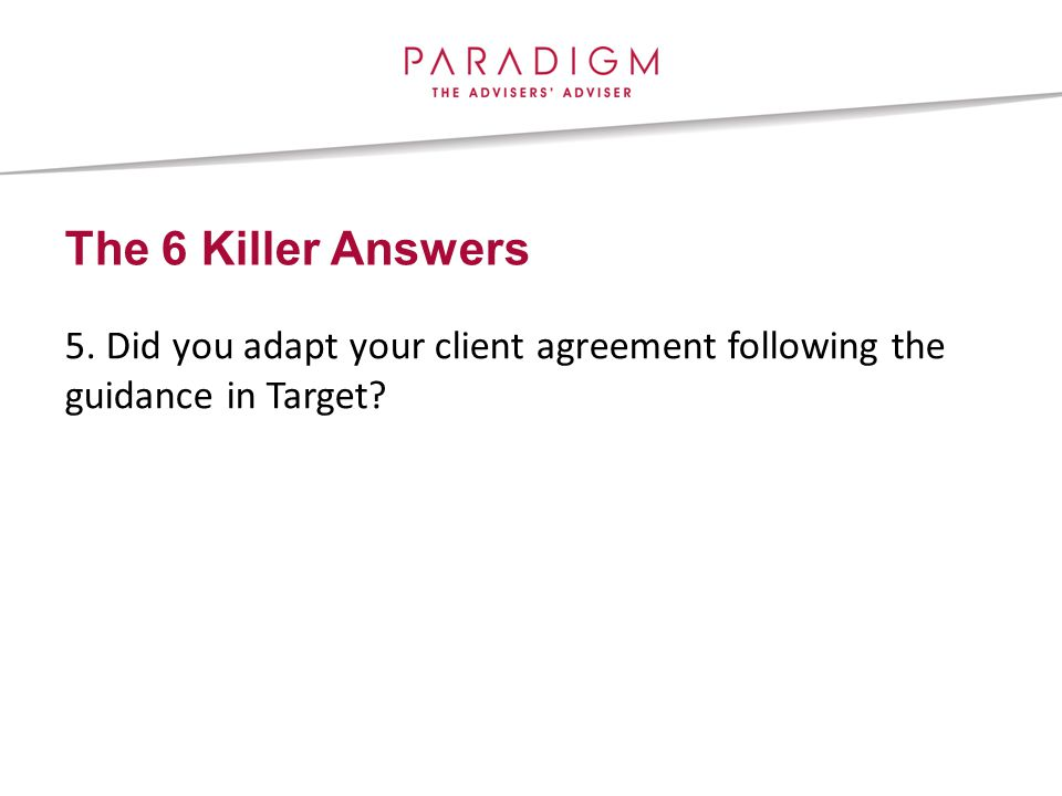 The 6 Killer Answers 5. Did you adapt your client agreement following the guidance in Target