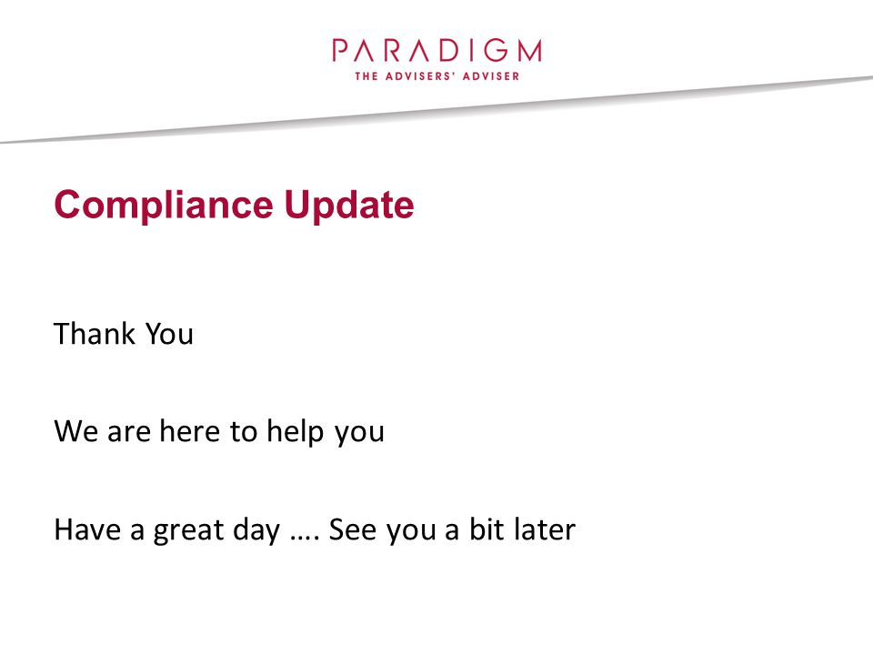Compliance Update Thank You We are here to help you Have a great day …. See you a bit later