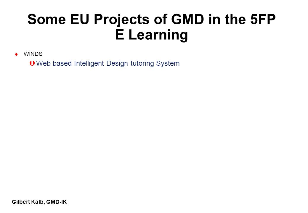 Gilbert Kalb, GMD-IK Some EU Projects of GMD in the 5FP E Learning l WINDS ÞWeb based Intelligent Design tutoring System