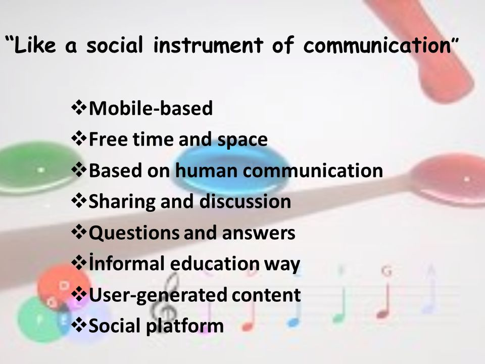 Like a social instrument of communication  Mobile-based  Free time and space  Based on human communication  Sharing and discussion  Questions and answers  İnformal education way  User-generated content  Social platform