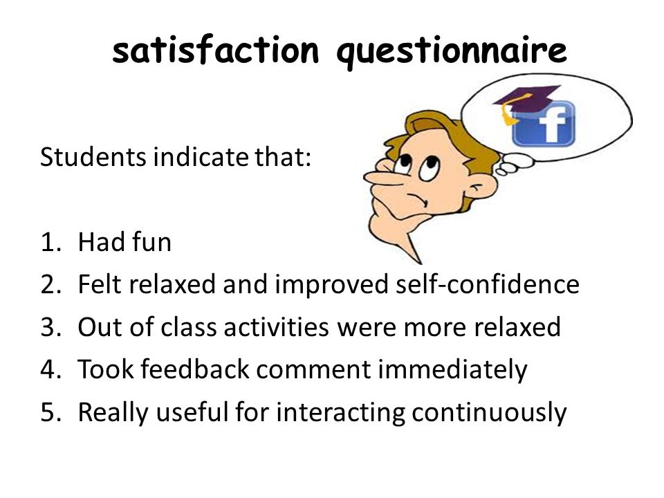 satisfaction questionnaire Students indicate that: 1.Had fun 2.Felt relaxed and improved self-confidence 3.Out of class activities were more relaxed 4