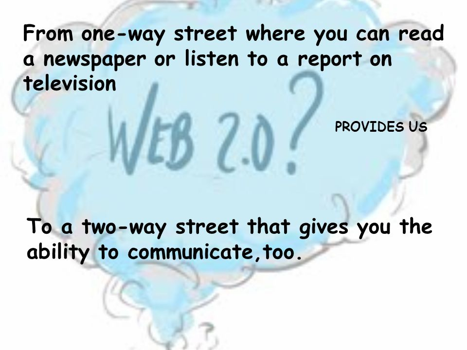 From one-way street where you can read a newspaper or listen to a report on television To a two-way street that gives you the ability to communicate,t