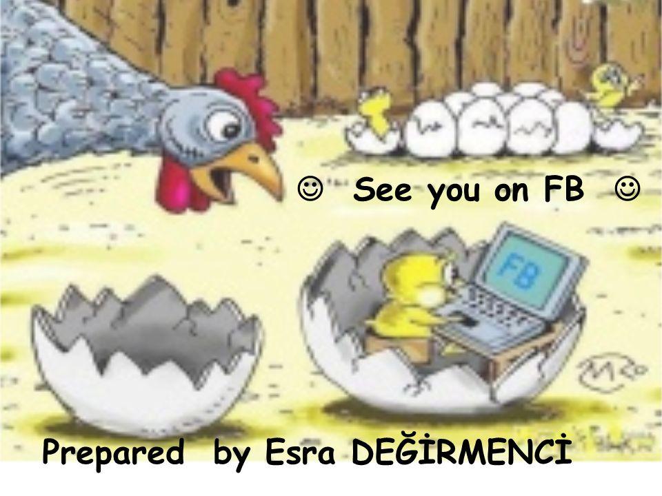 Prepared by Esra DEĞİRMENCİ See you on FB