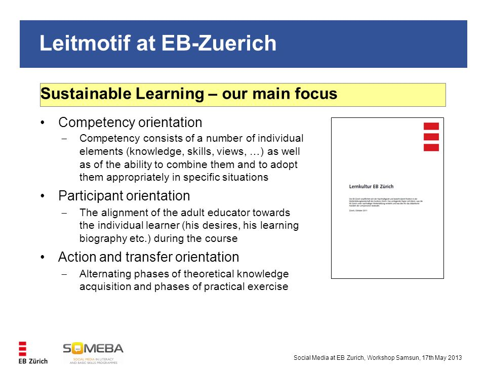 Leitmotif at EB-Zuerich Social Media at EB Zurich, Workshop Samsun, 17th May 2013 Sustainable Learning – our main focus Competency orientation  Compe