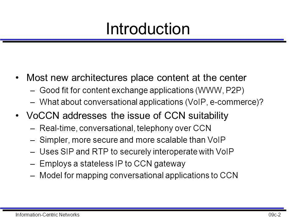 Introduction Most new architectures place content at the center –Good fit for content exchange applications (WWW, P2P) –What about conversational applications (VoIP, e-commerce).