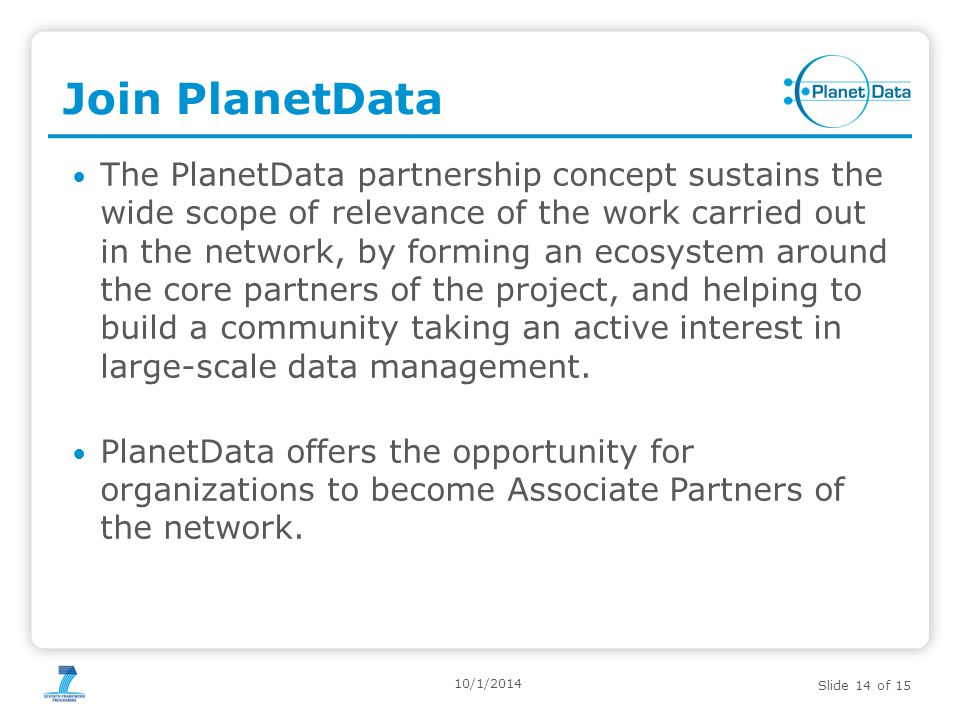 Slide 14 of 15 Join PlanetData The PlanetData partnership concept sustains the wide scope of relevance of the work carried out in the network, by form