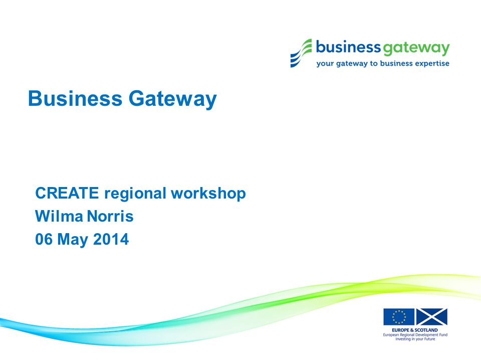 Business Gateway CREATE regional workshop Wilma Norris 06 May 2014