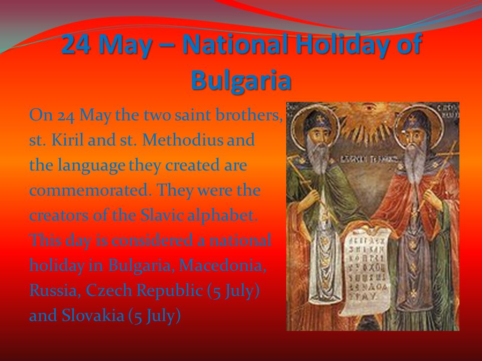 24 May – National Holiday of Bulgaria On 24 May the two saint brothers, st.