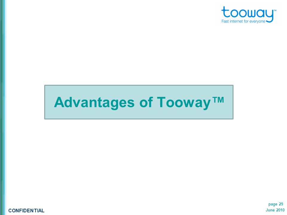 CONFIDENTIAL June 2010 page 29 Advantages of Tooway™