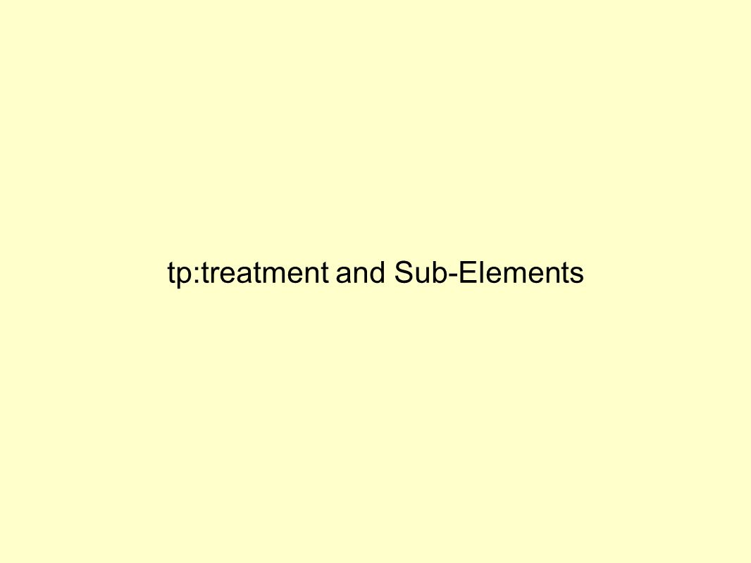 tp:treatment and Sub-Elements