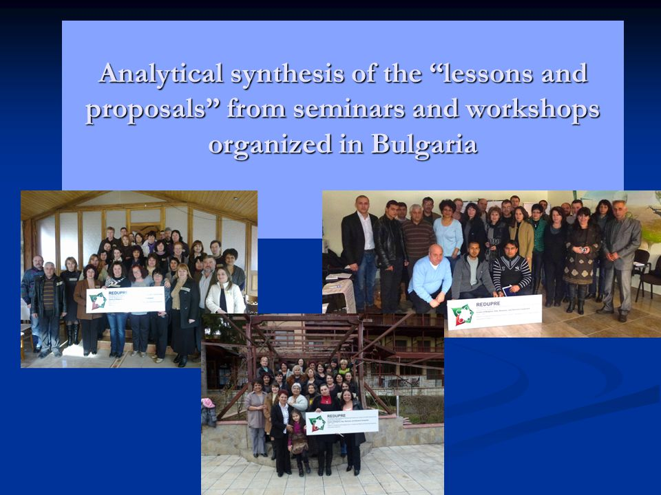 Analytical synthesis of the lessons and proposals from seminars and workshops organized in Bulgaria Analytical synthesis of the lessons and proposals from seminars and workshops organized in Bulgaria