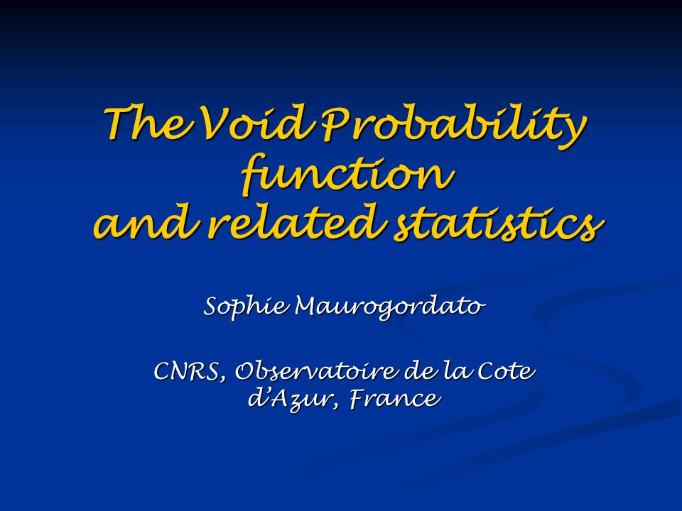 The Void Probability function and related statistics Sophie Maurogordato CNRS, Observatoire de la Cote d'Azur, France