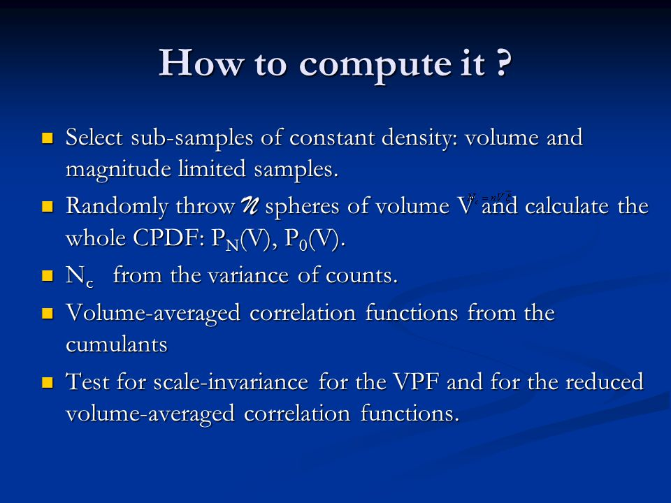 How to compute it .Select sub-samples of constant density: volume and magnitude limited samples.