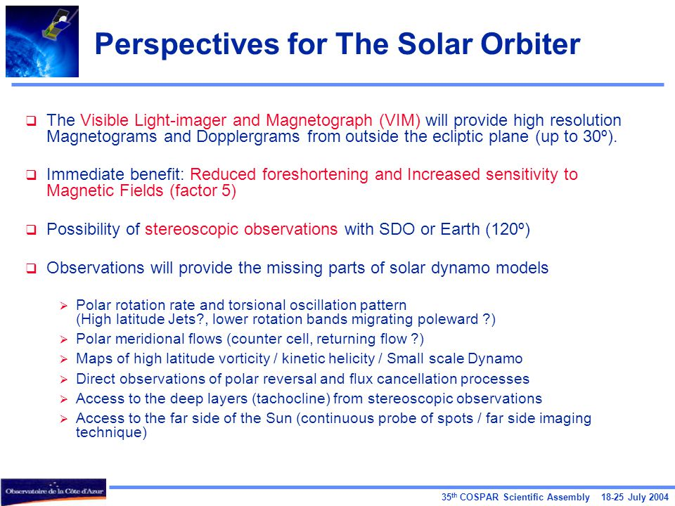 35 th COSPAR Scientific Assembly 18-25 July 2004 Perspectives for The Solar Orbiter  The Visible Light-imager and Magnetograph (VIM) will provide hig