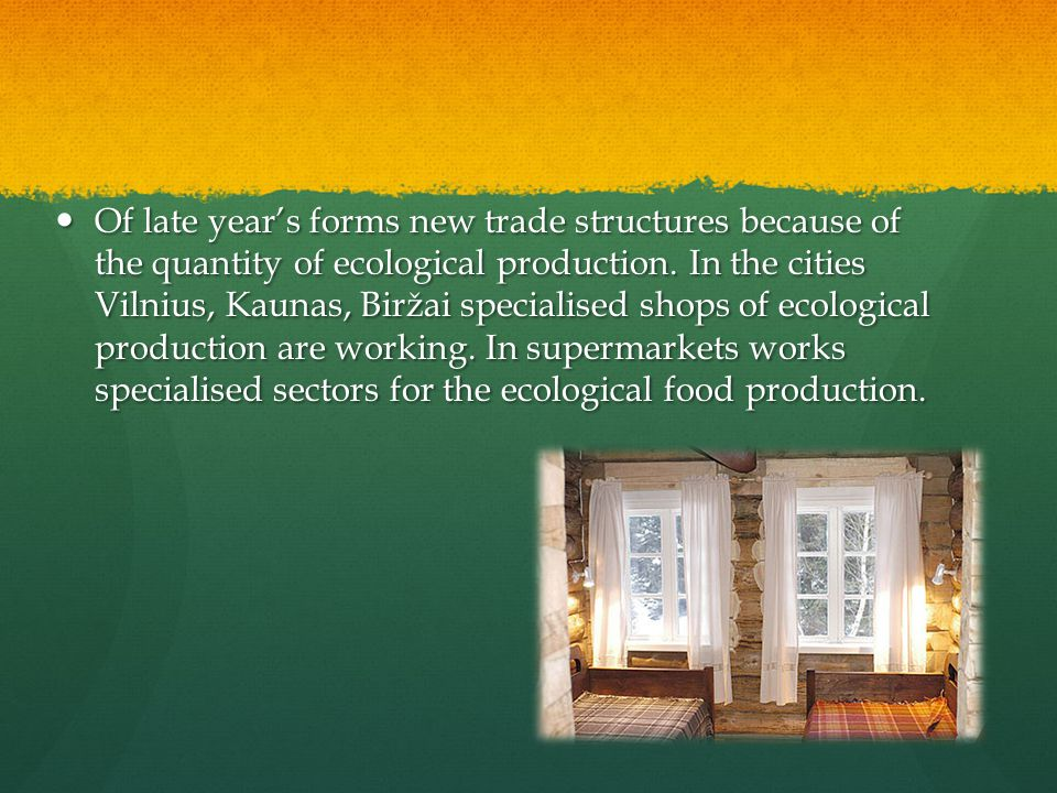 Of late year's forms new trade structures because of the quantity of ecological production.